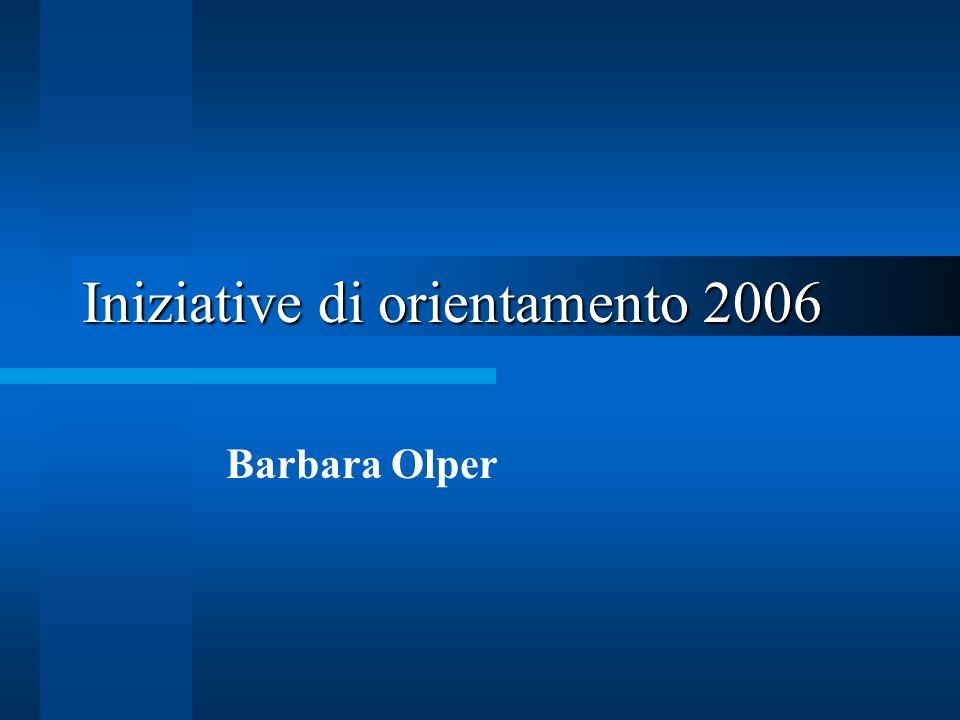 Iniziative di orientamento 2006 Barbara Olper