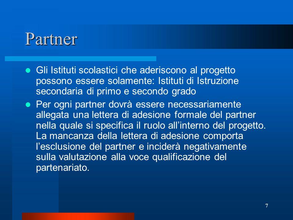 7 Partner Gli Istituti scolastici che aderiscono al progetto possono essere solamente: Istituti di Istruzione secondaria di primo e secondo grado Per ogni partner dovrà essere necessariamente allegata una lettera di adesione formale del partner nella quale si specifica il ruolo allinterno del progetto.