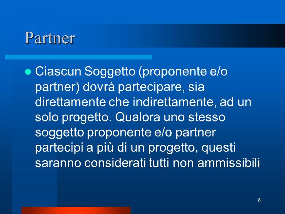 8 Partner Ciascun Soggetto (proponente e/o partner) dovrà partecipare, sia direttamente che indirettamente, ad un solo progetto.