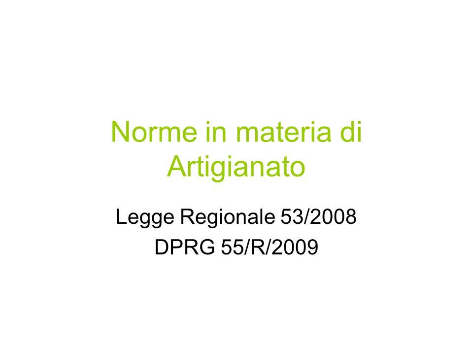 Norme in materia di Artigianato Legge Regionale 53/2008 DPRG 55/R/2009