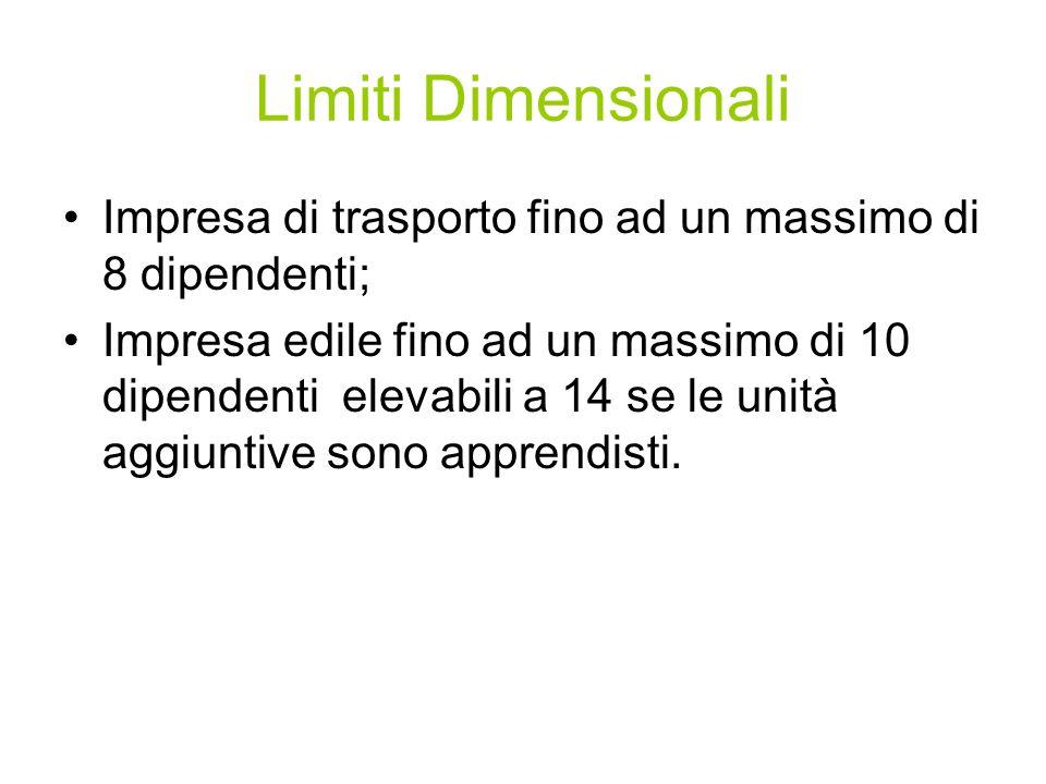 Limiti Dimensionali Impresa di trasporto fino ad un massimo di 8 dipendenti; Impresa edile fino ad un massimo di 10 dipendenti elevabili a 14 se le unità aggiuntive sono apprendisti.