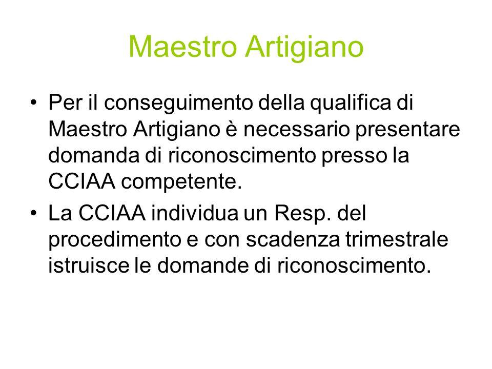 Maestro Artigiano Per il conseguimento della qualifica di Maestro Artigiano è necessario presentare domanda di riconoscimento presso la CCIAA competente.