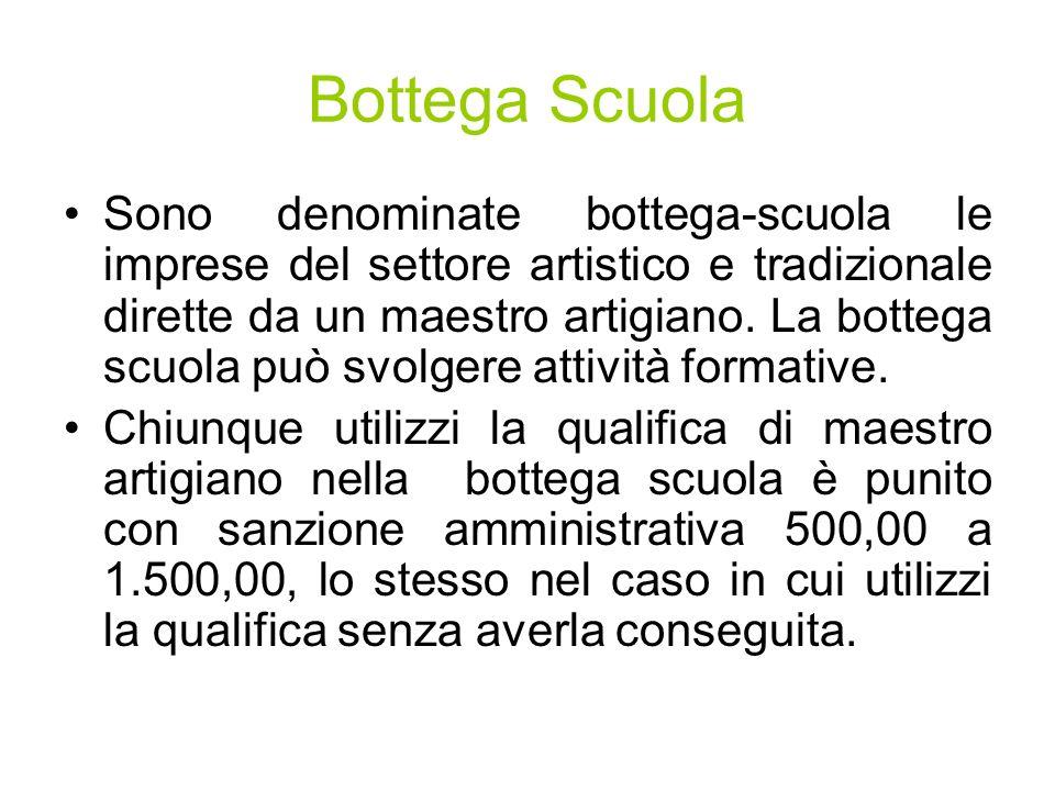 Bottega Scuola Sono denominate bottega-scuola le imprese del settore artistico e tradizionale dirette da un maestro artigiano.