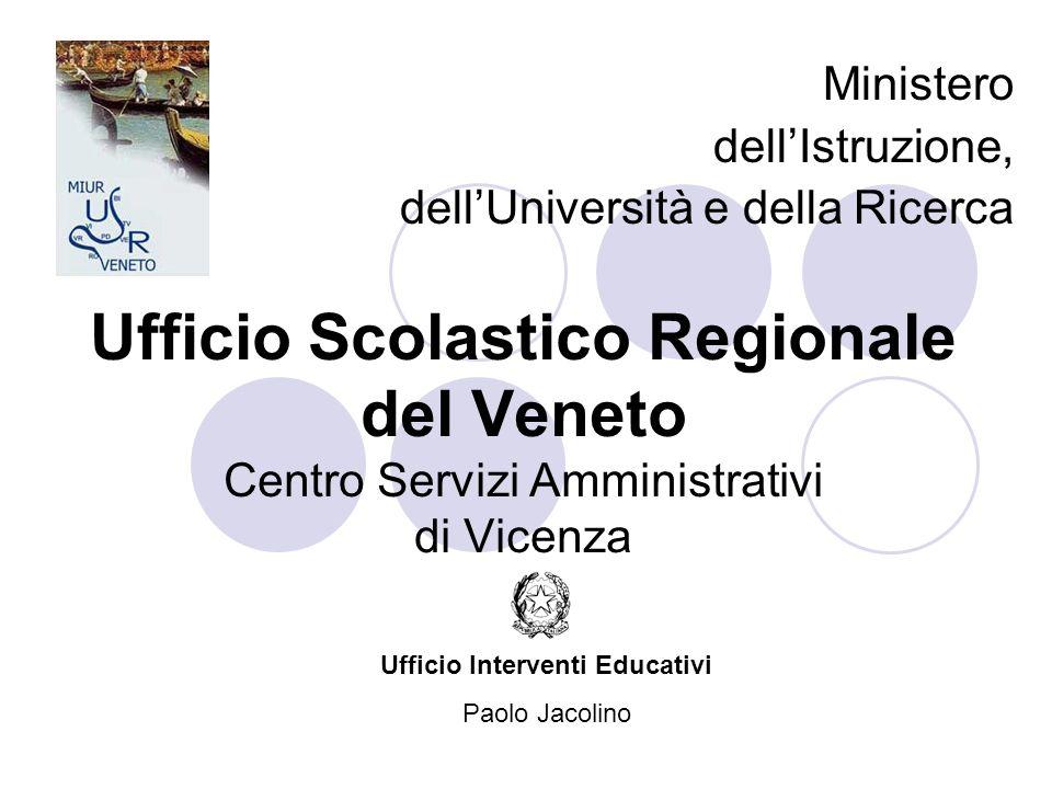Ufficio Scolastico Regionale del Veneto Centro Servizi Amministrativi di Vicenza Ministero dellIstruzione, dellUniversità e della Ricerca Ufficio Interventi Educativi Paolo Jacolino