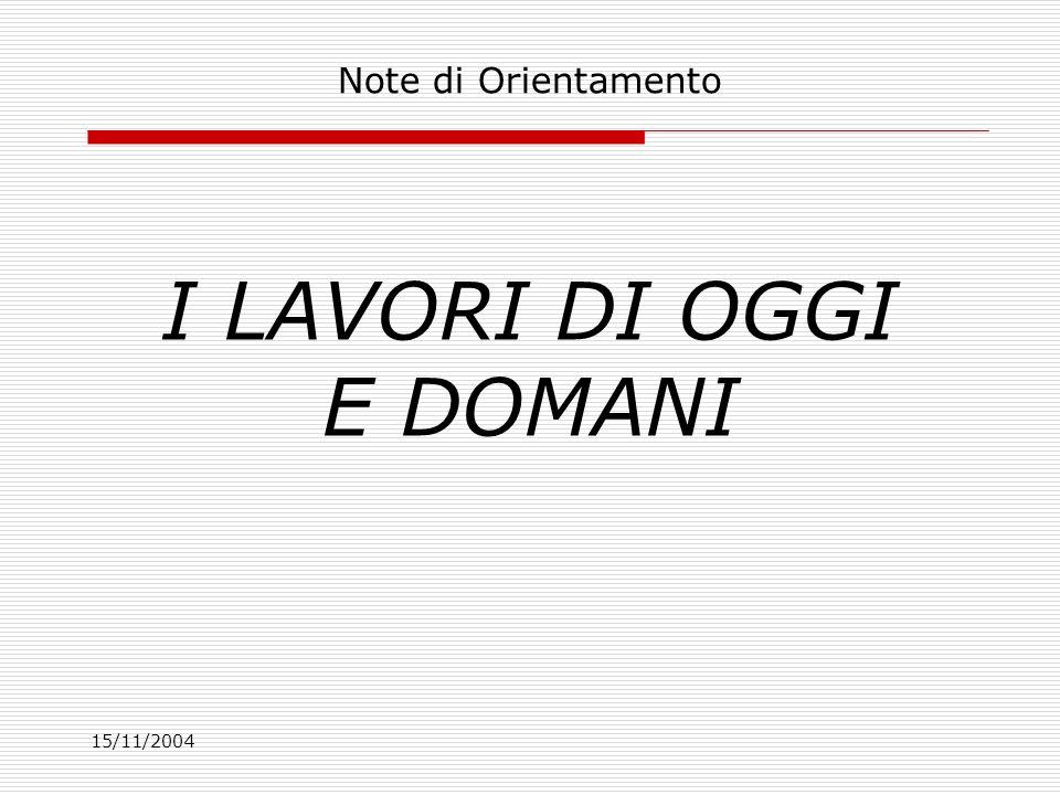 15/11/2004 Note di Orientamento I LAVORI DI OGGI E DOMANI
