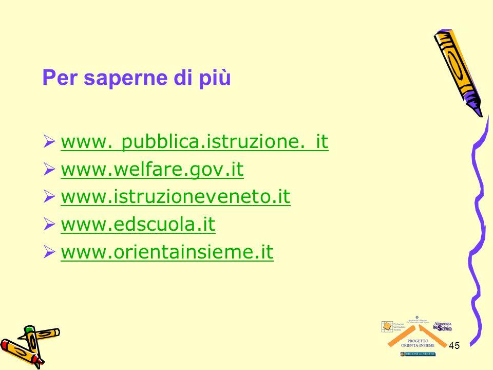 45 Per saperne di più www.pubblica.istruzione.
