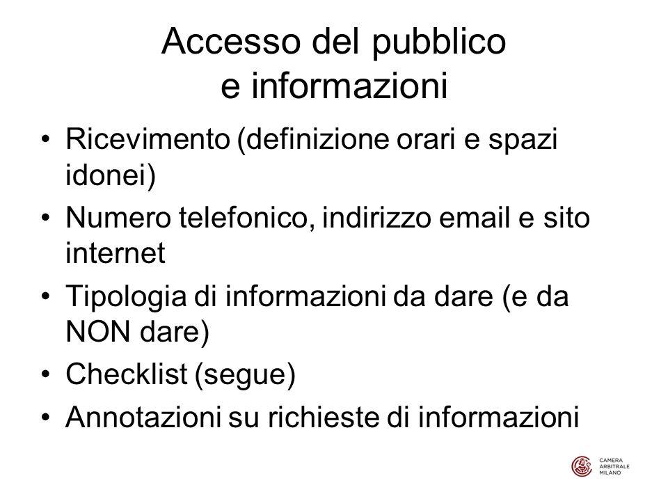 Accesso del pubblico e informazioni Ricevimento (definizione orari e spazi idonei) Numero telefonico, indirizzo email e sito internet Tipologia di informazioni da dare (e da NON dare) Checklist (segue) Annotazioni su richieste di informazioni