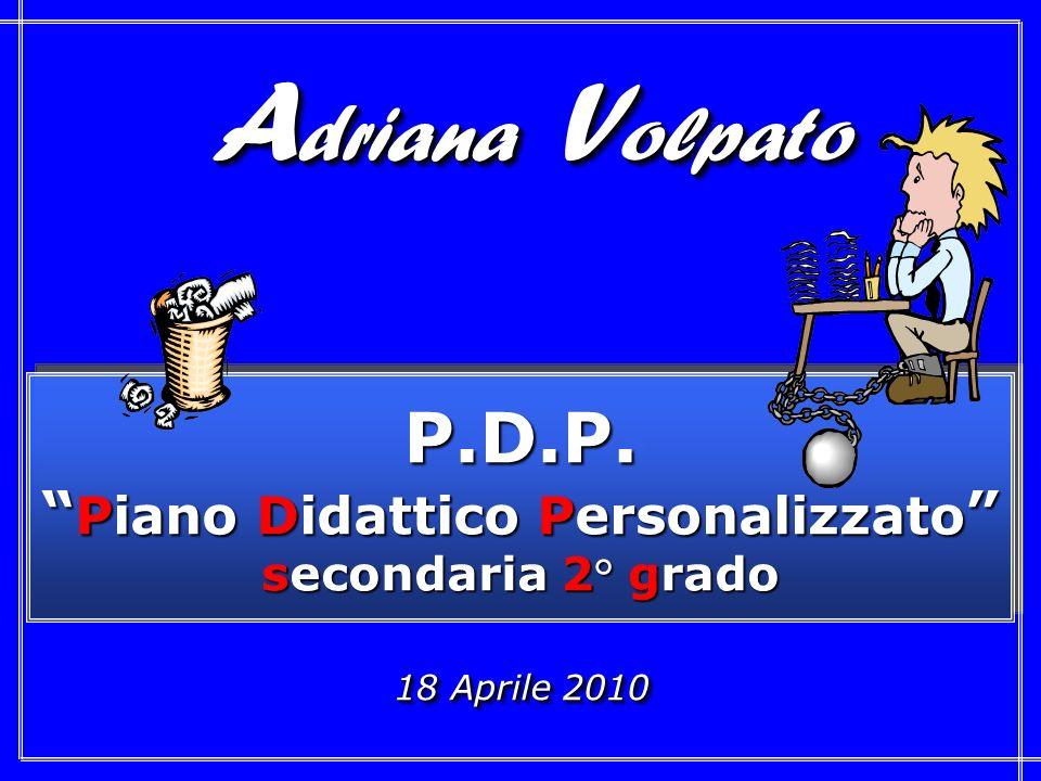 18 Aprile 2010 P.D.P. Piano Didattico Personalizzato Piano Didattico Personalizzato secondaria 2° grado P.D.P. Piano Didattico Personalizzato Piano Di