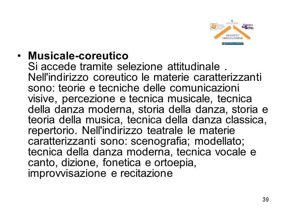 39 Musicale-coreutico Si accede tramite selezione attitudinale. Nell'indirizzo coreutico le materie caratterizzanti sono: teorie e tecniche delle comu