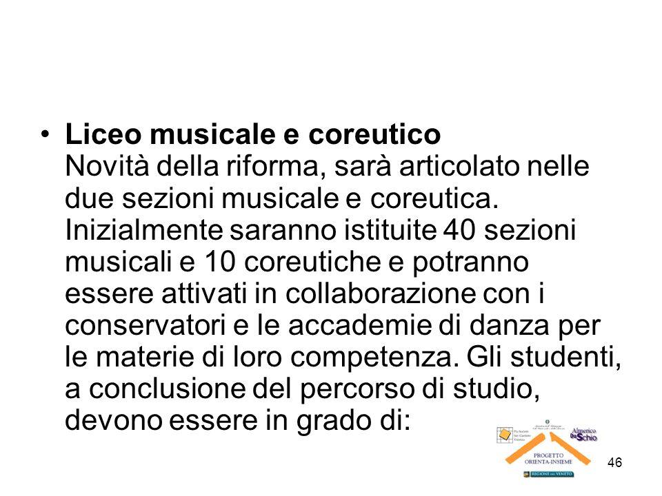 46 Liceo musicale e coreutico Novità della riforma, sarà articolato nelle due sezioni musicale e coreutica. Inizialmente saranno istituite 40 sezioni