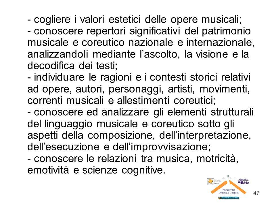 47 - cogliere i valori estetici delle opere musicali; - conoscere repertori significativi del patrimonio musicale e coreutico nazionale e internaziona