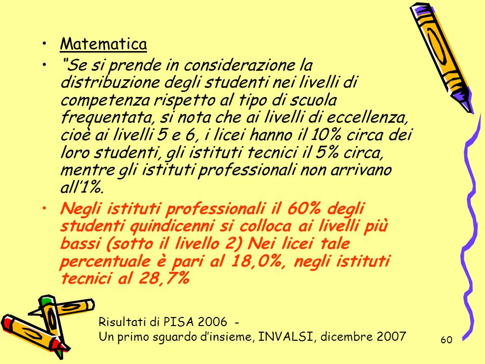 60 Matematica Se si prende in considerazione la distribuzione degli studenti nei livelli di competenza rispetto al tipo di scuola frequentata, si nota
