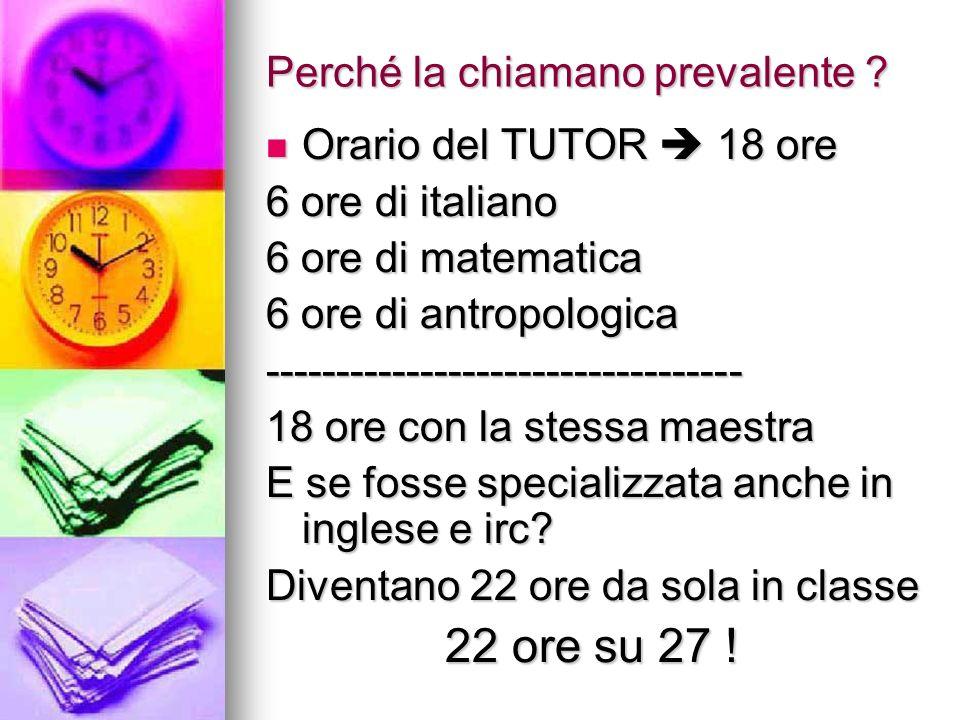 Perché la chiamano prevalente ? Orario del TUTOR 18 ore 6 ore di italiano 6 ore di matematica 6 ore di antropologica ---------------------------------