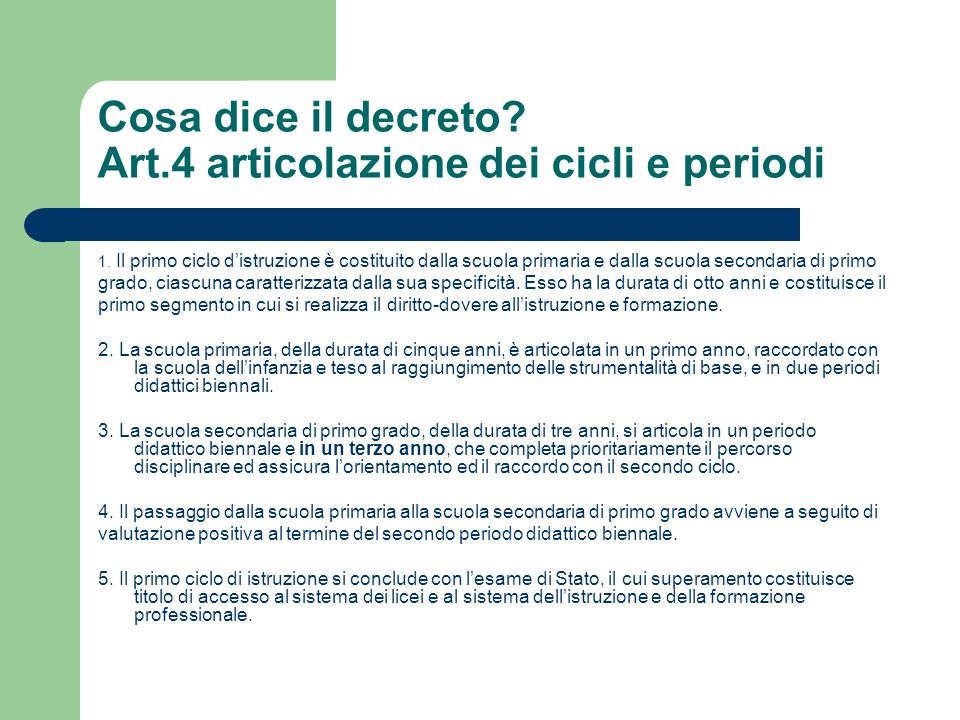 Cosa dice il decreto? Art.4 articolazione dei cicli e periodi 1. Il primo ciclo distruzione è costituito dalla scuola primaria e dalla scuola secondar
