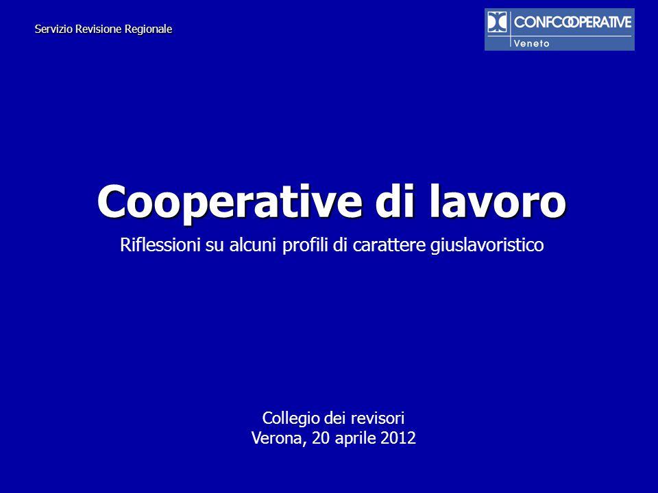 Cooperative di lavoro Riflessioni su alcuni profili di carattere giuslavoristico Servizio Revisione Regionale Collegio dei revisori Verona, 20 aprile