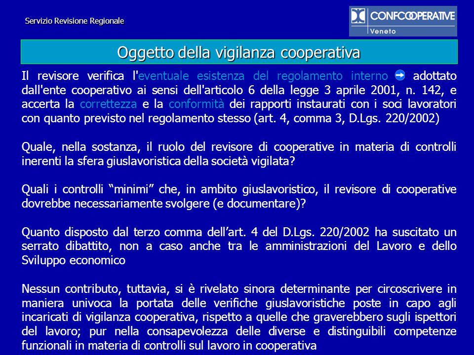 Servizio Revisione Regionale Oggetto della vigilanza cooperativa Si ritiene che la definizione la correttezza e la conformità dei rapporti instaurati con i soci lavoratori con quanto previsto nel regolamento (art.