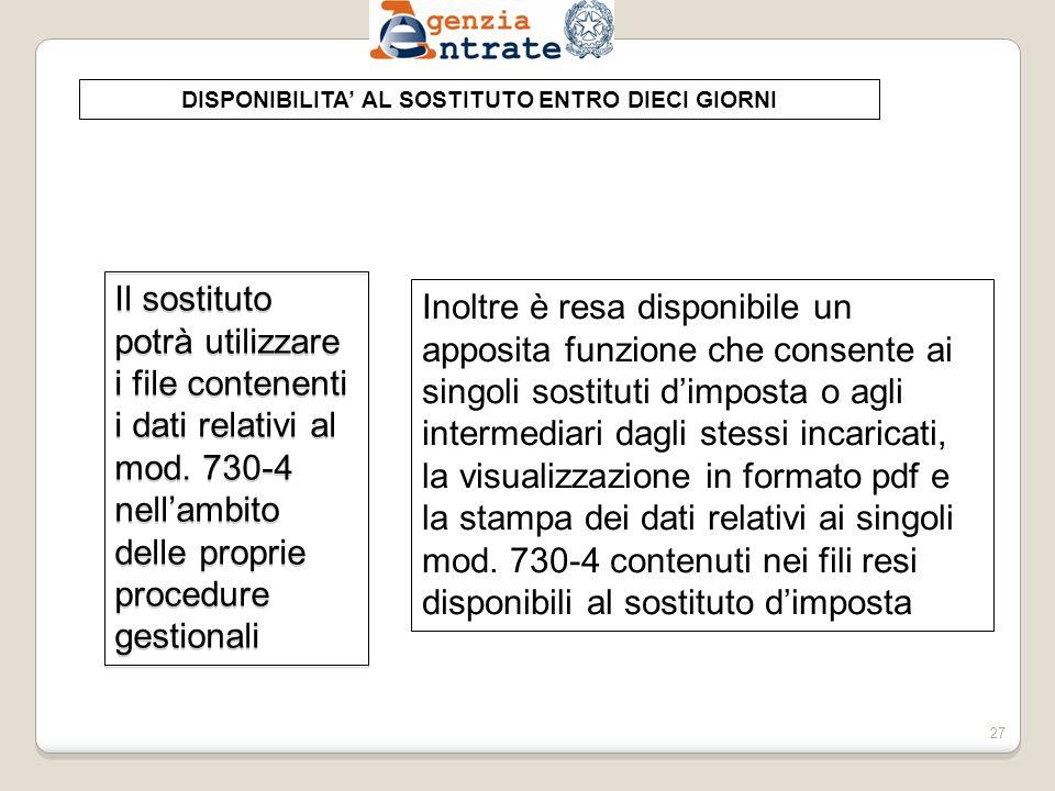 DISPONIBILITA AL SOSTITUTO ENTRO DIECI GIORNI Inoltre è resa disponibile un apposita funzione che consente ai singoli sostituti dimposta o agli intermediari dagli stessi incaricati, la visualizzazione in formato pdf e la stampa dei dati relativi ai singoli mod.