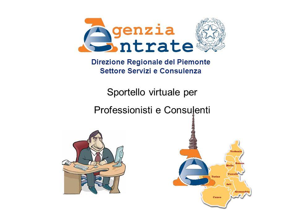 Direzione Regionale del Piemonte Settore Servizi e Consulenza Sportello virtuale per Professionisti e Consulenti