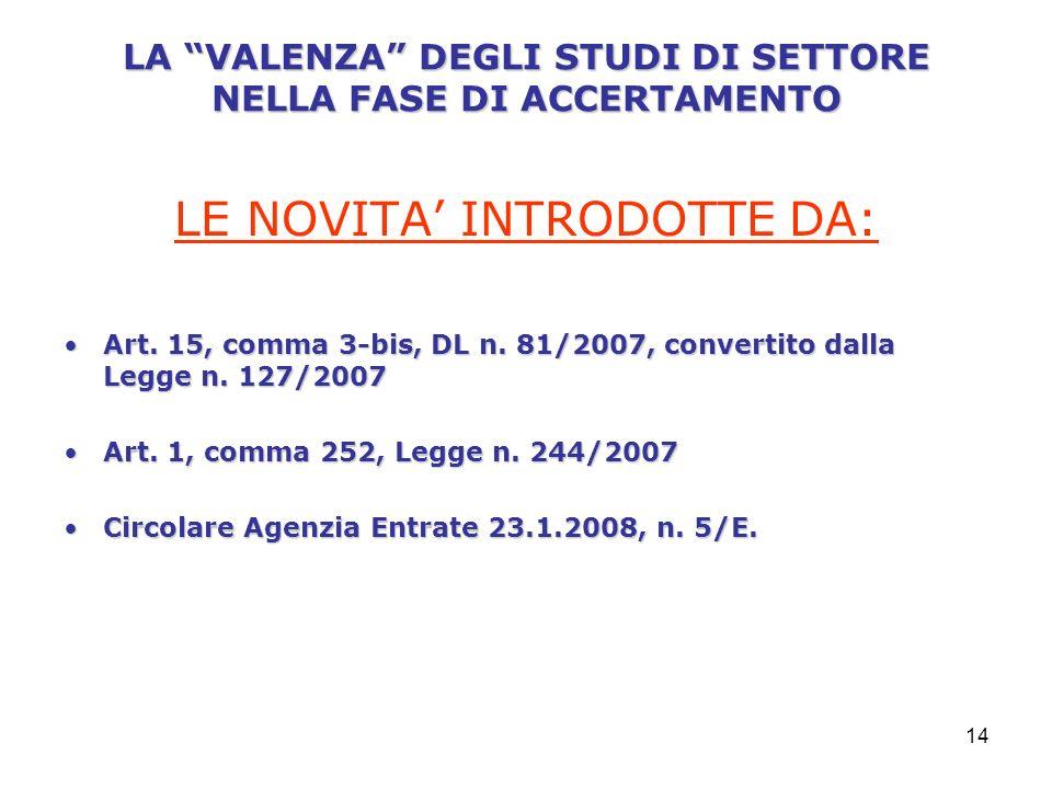 14 LA VALENZA DEGLI STUDI DI SETTORE NELLA FASE DI ACCERTAMENTO LE NOVITA INTRODOTTE DA: Art.