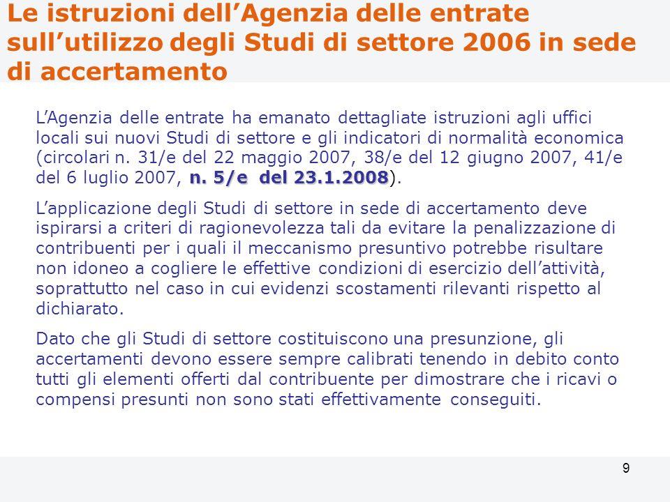 9 n. 5/e del 23.1.2008 LAgenzia delle entrate ha emanato dettagliate istruzioni agli uffici locali sui nuovi Studi di settore e gli indicatori di norm