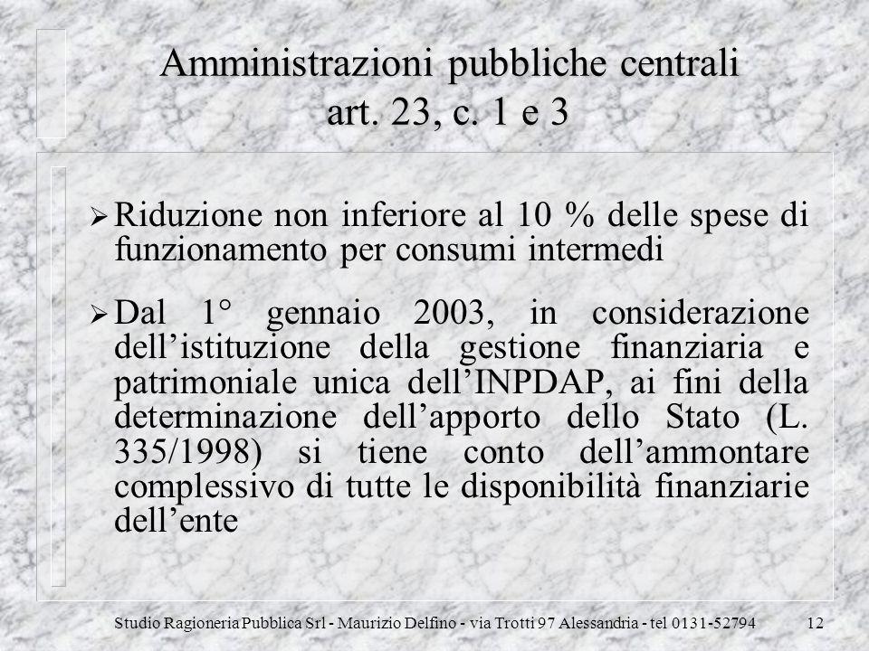 Studio Ragioneria Pubblica Srl - Maurizio Delfino - via Trotti 97 Alessandria - tel 0131-5279412 Amministrazioni pubbliche centrali art. 23, c. 1 e 3