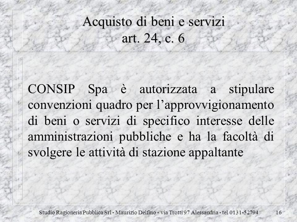 Studio Ragioneria Pubblica Srl - Maurizio Delfino - via Trotti 97 Alessandria - tel 0131-5279416 Acquisto di beni e servizi art. 24, c. 6 CONSIP Spa è