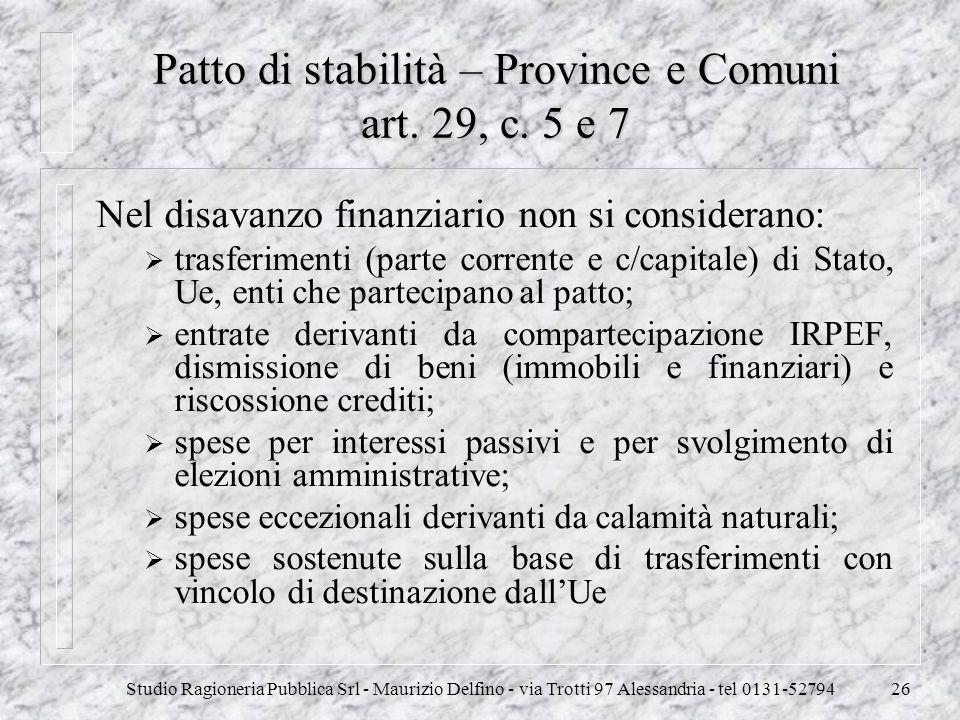 Studio Ragioneria Pubblica Srl - Maurizio Delfino - via Trotti 97 Alessandria - tel 0131-5279426 Patto di stabilità – Province e Comuni art. 29, c. 5