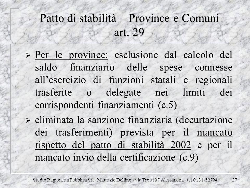 Studio Ragioneria Pubblica Srl - Maurizio Delfino - via Trotti 97 Alessandria - tel 0131-5279427 Patto di stabilità – Province e Comuni art. 29 Per le