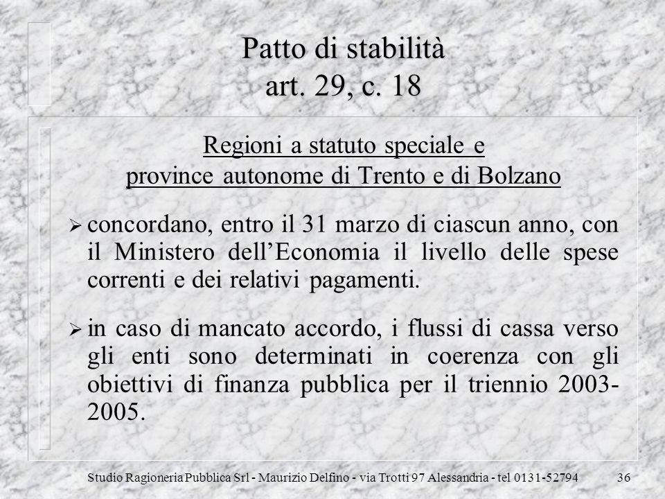 Studio Ragioneria Pubblica Srl - Maurizio Delfino - via Trotti 97 Alessandria - tel 0131-5279436 Patto di stabilità art. 29, c. 18 Regioni a statuto s