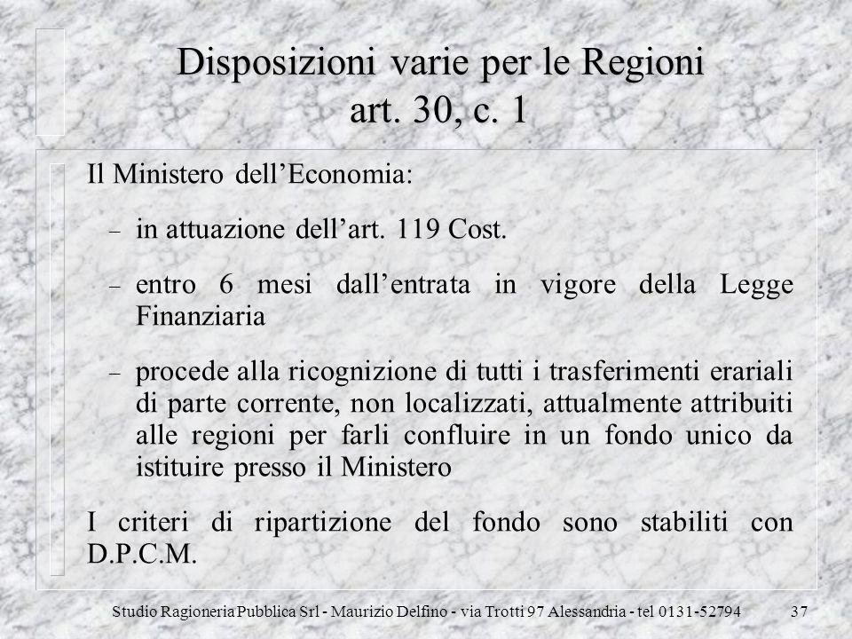 Studio Ragioneria Pubblica Srl - Maurizio Delfino - via Trotti 97 Alessandria - tel 0131-5279437 Disposizioni varie per le Regioni art. 30, c. 1 Il Mi