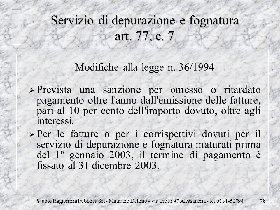 Studio Ragioneria Pubblica Srl - Maurizio Delfino - via Trotti 97 Alessandria - tel 0131-5279478 Servizio di depurazione e fognatura art. 77, c. 7 Mod