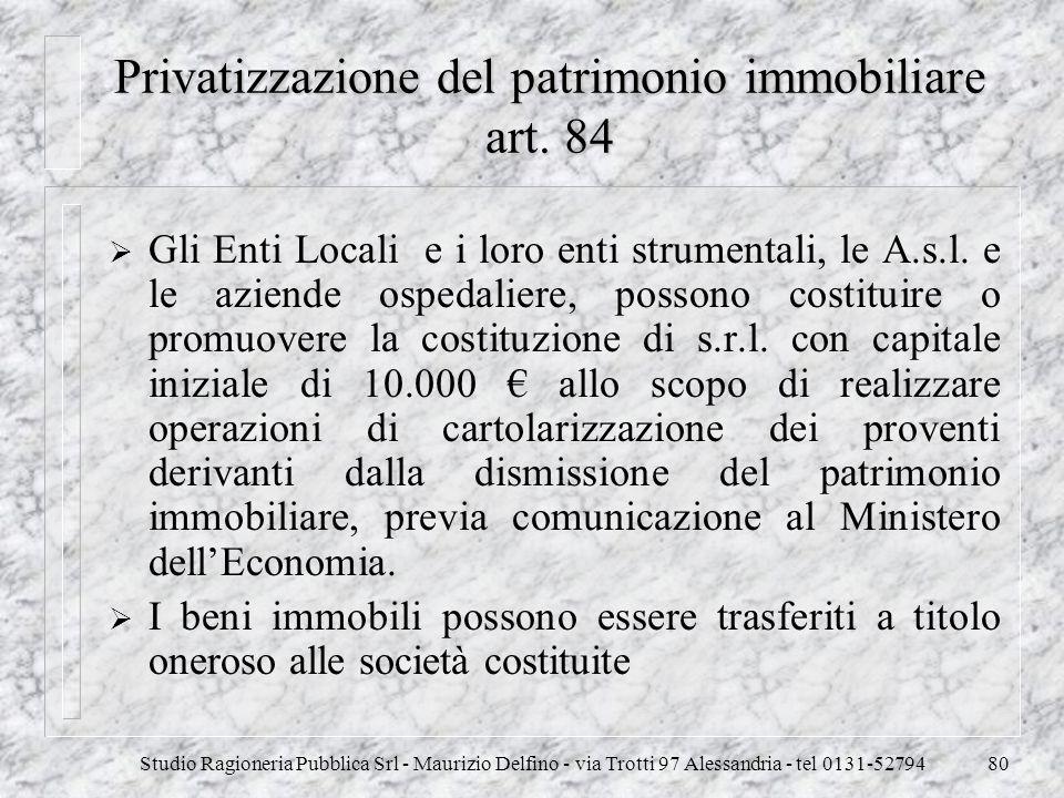 Studio Ragioneria Pubblica Srl - Maurizio Delfino - via Trotti 97 Alessandria - tel 0131-5279480 Privatizzazione del patrimonio immobiliare art. 84 Gl