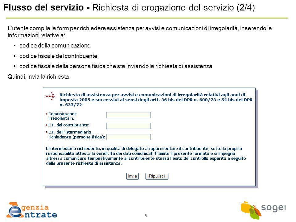 6 Flusso del servizio - Richiesta di erogazione del servizio (2/4) Lutente compila la form per richiedere assistenza per avvisi e comunicazioni di irr