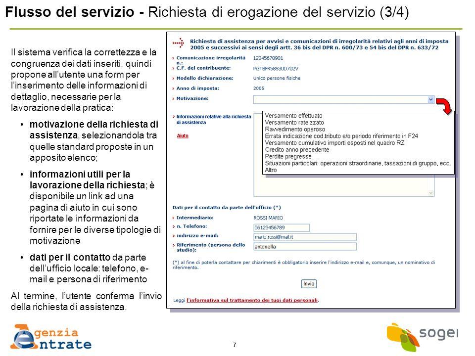 7 Flusso del servizio - Richiesta di erogazione del servizio (3/4) Il sistema verifica la correttezza e la congruenza dei dati inseriti, quindi propon