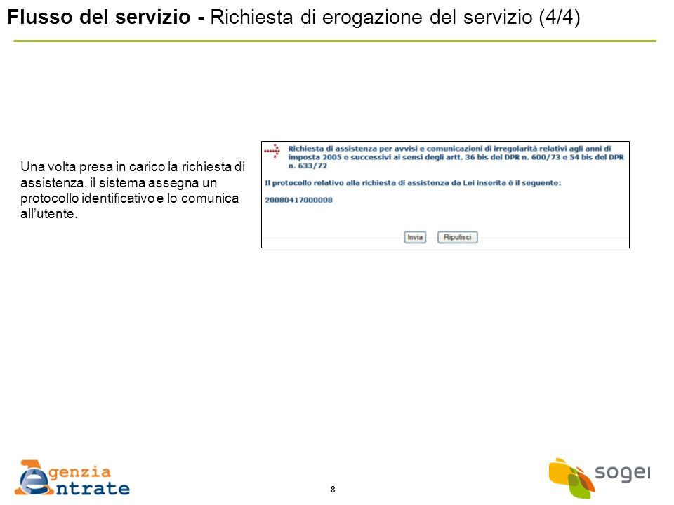 8 Flusso del servizio - Richiesta di erogazione del servizio (4/4) Una volta presa in carico la richiesta di assistenza, il sistema assegna un protocollo identificativo e lo comunica allutente.