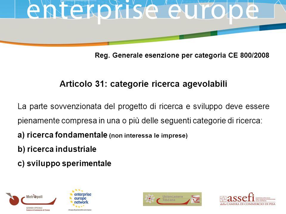 Reg. Generale esenzione per categoria CE 800/2008 Articolo 31: categorie ricerca agevolabili La parte sovvenzionata del progetto di ricerca e sviluppo