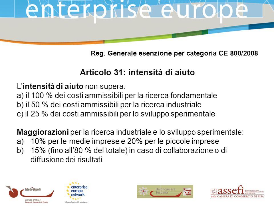 Reg. Generale esenzione per categoria CE 800/2008 Articolo 31: intensità di aiuto L'intensità di aiuto non supera: a) il 100 % dei costi ammissibili p