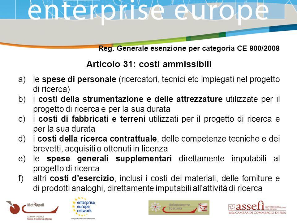Reg. Generale esenzione per categoria CE 800/2008 Articolo 31: costi ammissibili a)le spese di personale (ricercatori, tecnici etc impiegati nel proge