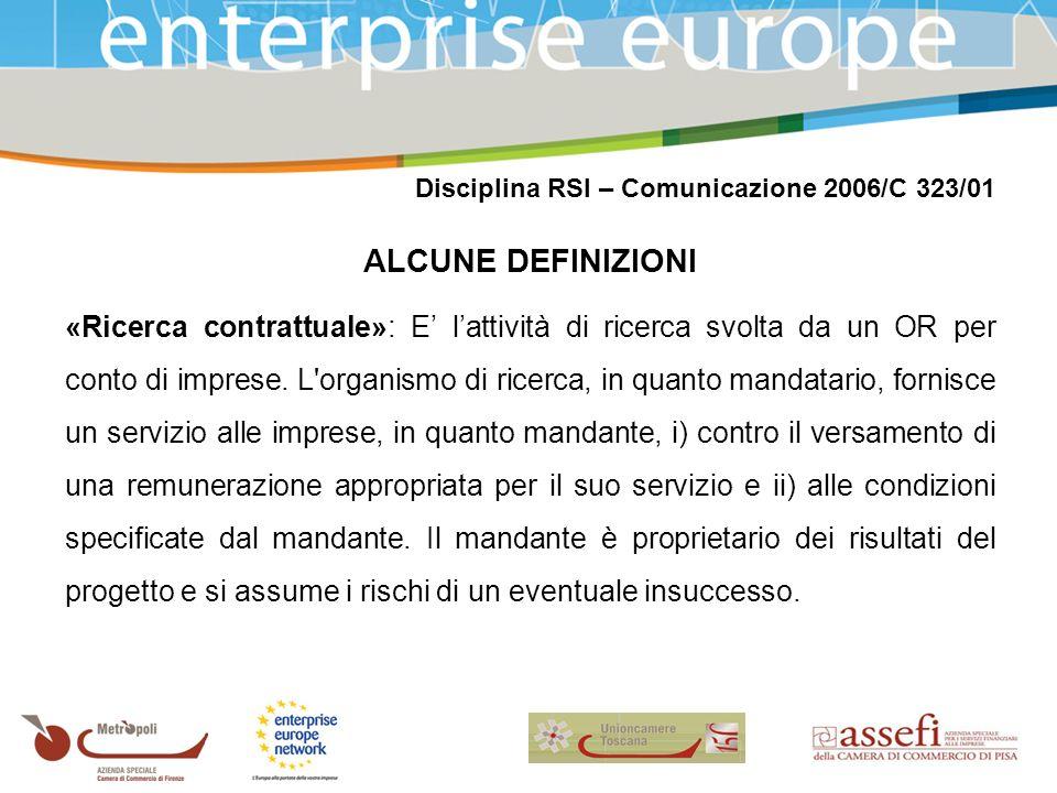 Disciplina RSI – Comunicazione 2006/C 323/01 ALCUNE DEFINIZIONI «Ricerca contrattuale»: E lattività di ricerca svolta da un OR per conto di imprese.