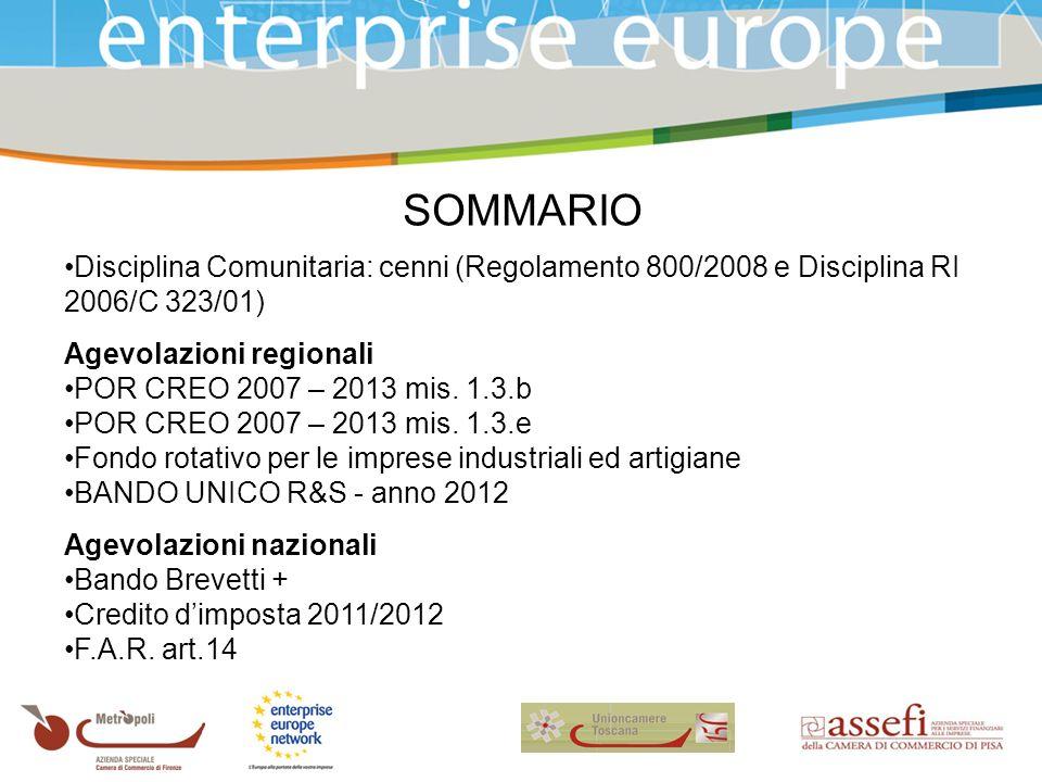 SOMMARIO Disciplina Comunitaria: cenni (Regolamento 800/2008 e Disciplina RI 2006/C 323/01) Agevolazioni regionali POR CREO 2007 – 2013 mis.