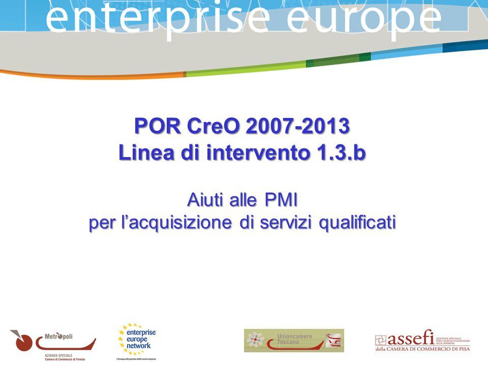 POR CreO 2007-2013 Linea di intervento 1.3.b Aiuti alle PMI per lacquisizione di servizi qualificati