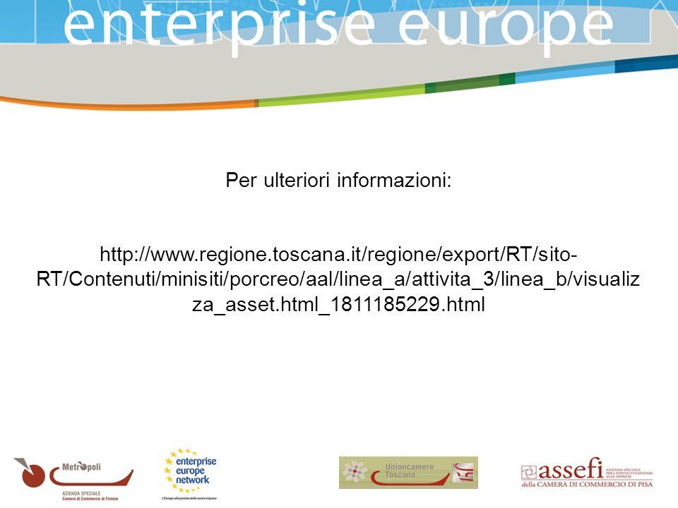 Per ulteriori informazioni: http://www.regione.toscana.it/regione/export/RT/sito- RT/Contenuti/minisiti/porcreo/aal/linea_a/attivita_3/linea_b/visualiz za_asset.html_1811185229.html