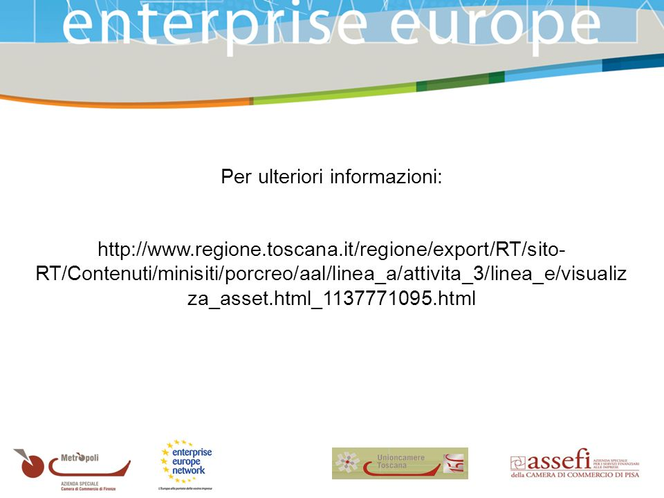 Per ulteriori informazioni: http://www.regione.toscana.it/regione/export/RT/sito- RT/Contenuti/minisiti/porcreo/aal/linea_a/attivita_3/linea_e/visualiz za_asset.html_1137771095.html