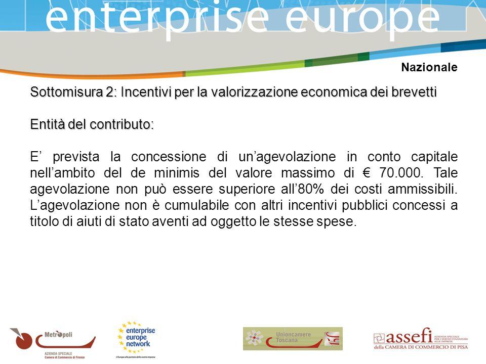 Nazionale Sottomisura 2: Incentivi per la valorizzazione economica dei brevetti Entità del contributo: E prevista la concessione di unagevolazione in conto capitale nellambito del de minimis del valore massimo di 70.000.