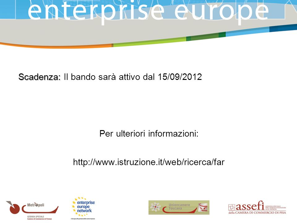 Scadenza: Scadenza: Il bando sarà attivo dal 15/09/2012 Per ulteriori informazioni: http://www.istruzione.it/web/ricerca/far