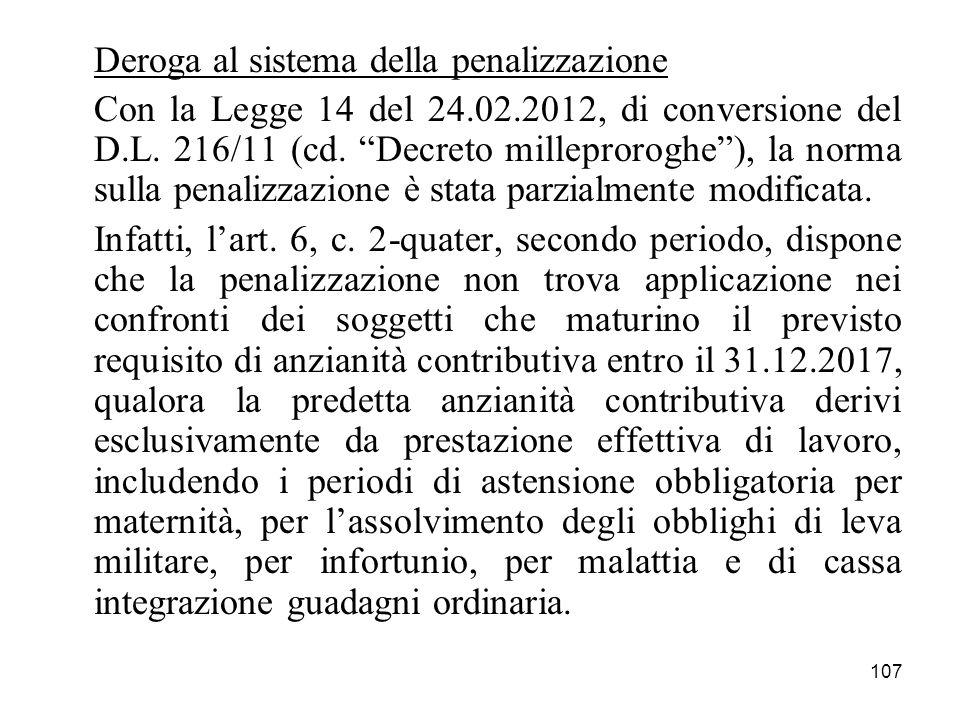 107 Deroga al sistema della penalizzazione Con la Legge 14 del 24.02.2012, di conversione del D.L. 216/11 (cd. Decreto milleproroghe), la norma sulla