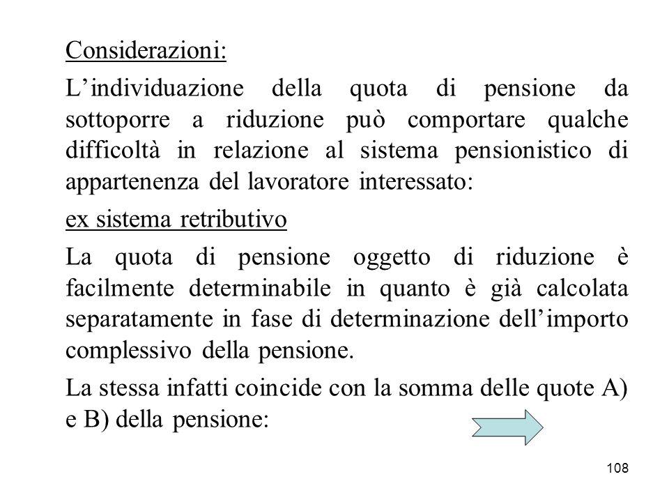 108 Considerazioni: Lindividuazione della quota di pensione da sottoporre a riduzione può comportare qualche difficoltà in relazione al sistema pensio