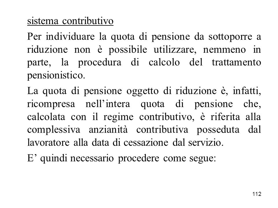 112 sistema contributivo Per individuare la quota di pensione da sottoporre a riduzione non è possibile utilizzare, nemmeno in parte, la procedura di