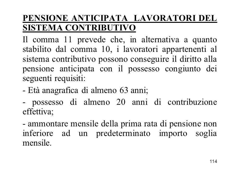 114 PENSIONE ANTICIPATA LAVORATORI DEL SISTEMA CONTRIBUTIVO Il comma 11 prevede che, in alternativa a quanto stabilito dal comma 10, i lavoratori appa