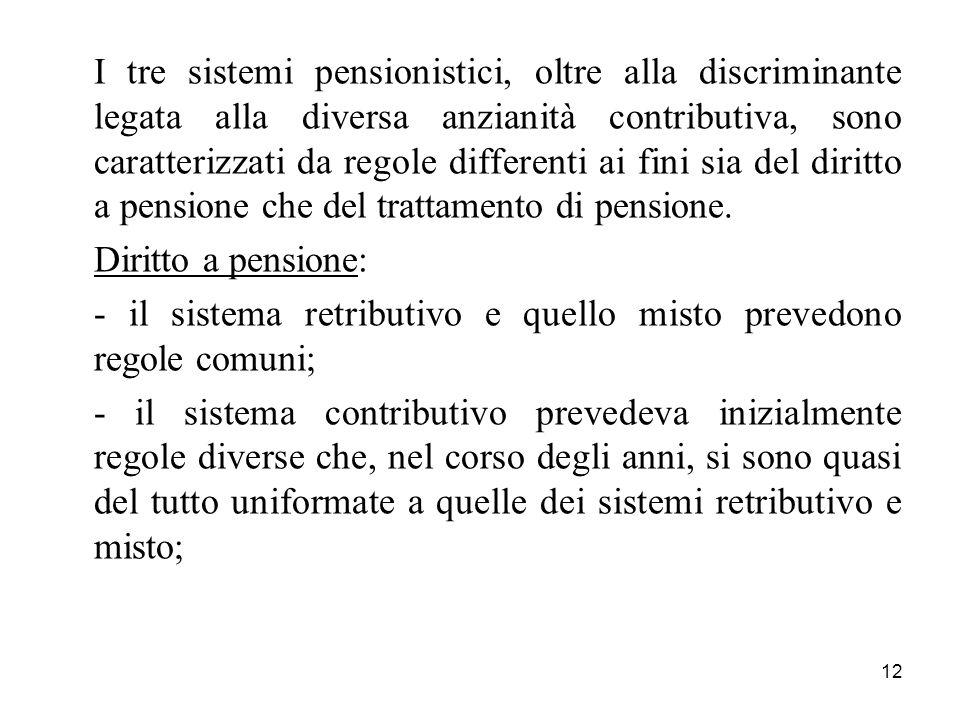 12 I tre sistemi pensionistici, oltre alla discriminante legata alla diversa anzianità contributiva, sono caratterizzati da regole differenti ai fini